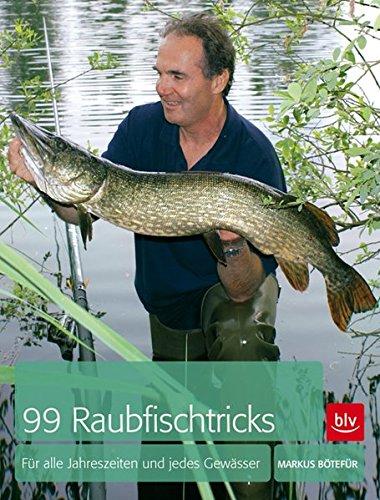99 Raubfischtricks: Für alle Jahreszeiten und jedes Gewässer