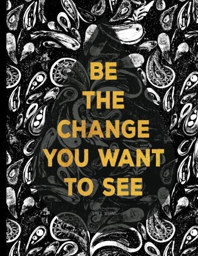 Download Lined Journal - Be The Change You Want To See: Black Notebook With Inspirational Quote Cover, 8.5 x 11 ebook