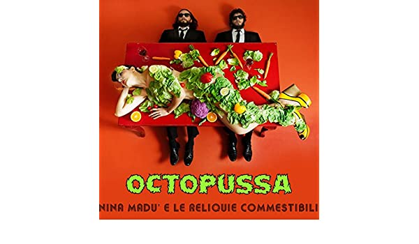 Octopussa by Nina Madù e Le Reliquie Commestibili on Amazon Music - Amazon.com