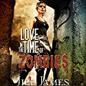 Love in the Time of Zombies: Time of Zombies, Book 1 Audiobook by Jill James Narrated by Maxwell Zener