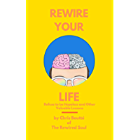 Rewire Your Life: Refuse to be Hopeless and Other Valuable Lessons (English Edition)
