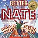 Better Nate Than Ever Audiobook by Tim Federle Narrated by Tim Federle