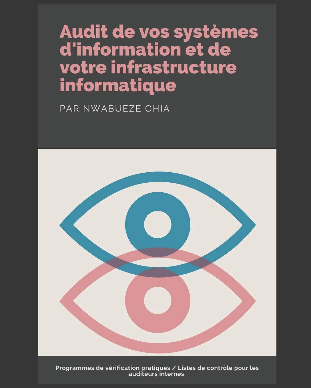Audit De Vos Systèmes D'information Et De Votre Infrastructure Informatique  Programmes De Vérification Pratiques Listes De Contrôle Pour Les Auditeurs Internes