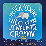 The Perplexing Theft of the Jewel in the Crown: Baby Ganesh Detective Agency, Book 2 | Vaseem Khan