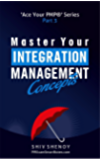 Master Your Integration Management Concepts: Essential PMP® Concepts Simplified (Ace Your PMP® Exam Book 3)