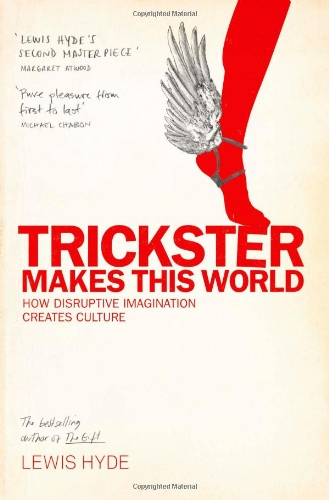 Trickster Makes This World: How Disruptive Imagination Creates ...