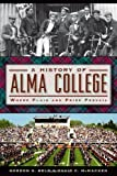 img - for A History of Alma College: Where Plaid and Pride Prevail (American Chronicles) by Gordon G. Beld (2014-01-21) book / textbook / text book