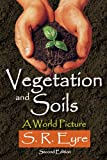 Vegetation and Soils : A World Picture, Eyre, S. R., 1412851564