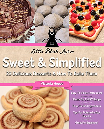 Sweet & Simplified: 33 Delicious Desserts & How to Bake Them by [Hoppe, Victoria]