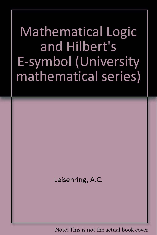 Mathematical logic and hilberts e symbol ac leisenring mathematical logic and hilberts e symbol ac leisenring 9780356026794 amazon books biocorpaavc Images