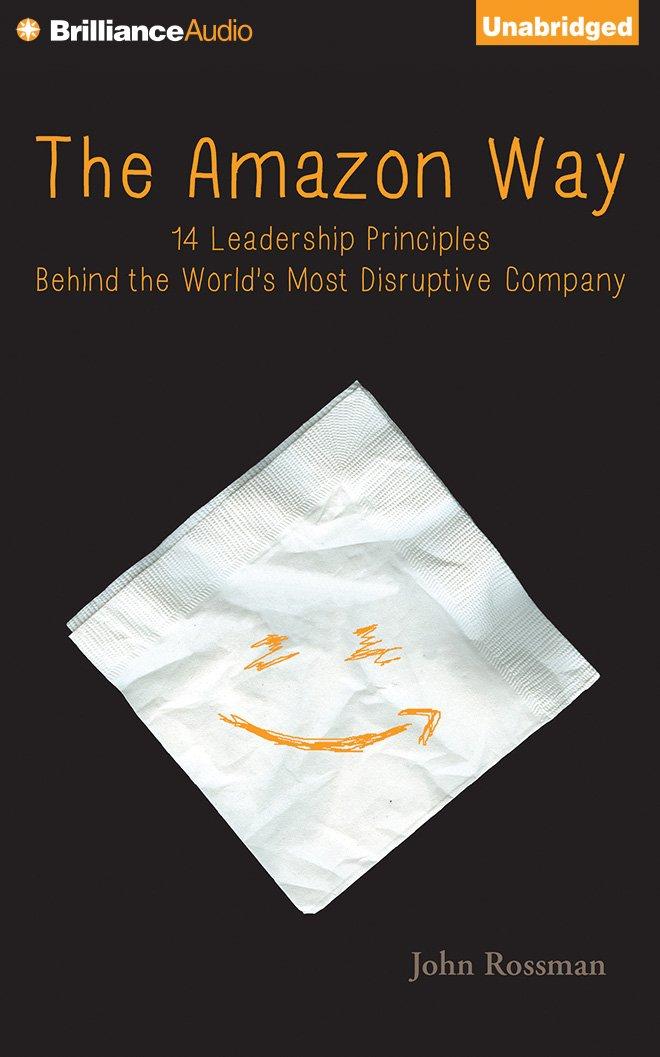The Amazon Way: 14 Leadership Principles Behind the World's Most Disruptive Company