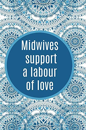 Download Midwives support a labour of love: Midwife Notebook,Journal,6x9,100 Pages,Midwife Graduation Gifts,Birthday,Christmas,Thank you,Blue (Volume 3) PDF