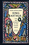 King Arthur and His Knights of the Round Table, Roger Lancelyn Green, 0140055894