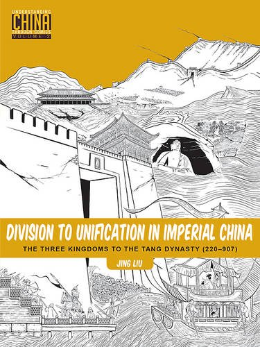 Division to Unification in Imperial China: The Three Kingdoms to the Tang Dynasty (220–907) (Understanding China Through Comics)