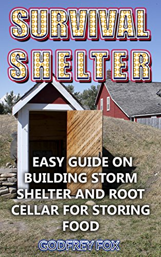 Survival Shelter: Easy Guide on Building Storm Shelter and Root Cellar For Storing Food by [Fox, Godfrey ]