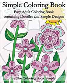 Simple Coloring Book Easy Adult Coloring Book Containing Doodles And Simple Designs Coloring Books For Adults Volume 5 People The Coloring Book 9781530054633 Amazon Com Books