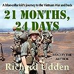 21 Months, 24 Days: A Blue-Collar Kid's Journey to the Vietnam War and Back | Richard Udden