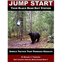 Jump Start Your Black Bear Bait Station: Simple Tactics That Produce Results (Nor' Country Survival Micro-Guides Book 3)