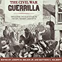 The Civil War Guerrilla: Unfolding the Black Flag in History, Memory, and Myth: New Directions in Southern History Audiobook by Joseph M. Beilein, Jr., Matthew C. Hulbert, Victoria E. Bynum, Christopher Phillips Narrated by Maxwell Zener