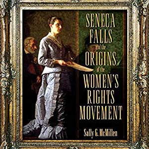 Seneca Falls and the Origins of the Women's Rights Movement Audiobook
