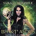 Bitter Ashes: Bitter Ashes, Book 1 Hörbuch von Sara C. Roethle Gesprochen von: Ruby Rivers
