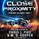 Close Proximity: Perilous Alliance Series, Book 1 Audiobook by M. D. Cooper, Chris J. Pike Narrated by Traci Odom