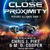 Close Proximity: Perilous Alliance Series, Book 1 | M. D. Cooper, Chris J. Pike