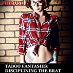Taboo Fantasies: Disciplining The Brat |  Thrust