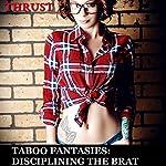 Taboo Fantasies: Disciplining The Brat |  Thrust