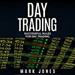 Day Trading: Successful Rules for Day Trading | Mark Jones