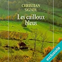 Les cailloux bleus (Le Pays bleu 1) Hörbuch von Christian Signol Gesprochen von: Véronique Groux de Miéri