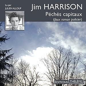 Péchés capitaux   Livre audio Auteur(s) : Jim Harrison Narrateur(s) : Julien Allouf