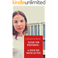 Suzane Von Richthofen - A Jovem que matou os pais (Crimes Chocantes Livro 1)