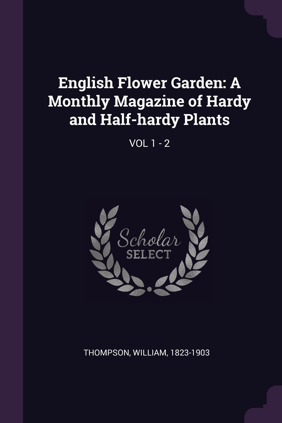 Download English Flower Garden: A Monthly Magazine of Hardy and Half-Hardy Plants: Vol 1-2 pdf epub