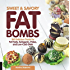 Sweet and Savory Fat Bombs: 100 Delicious Treats for Fat Fasts, Ketogenic, Paleo, and Low-Carb Diets