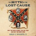 The Myth of the Lost Cause: Why the South Fought the Civil War and Why the North Won Audiobook by Edward H. Bonekemper III Narrated by C.J. McAllister