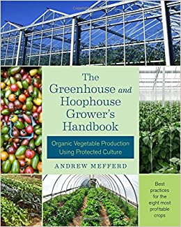 The Greenhouse and Hoophouse Grower's Handbook: Organic Vegetable