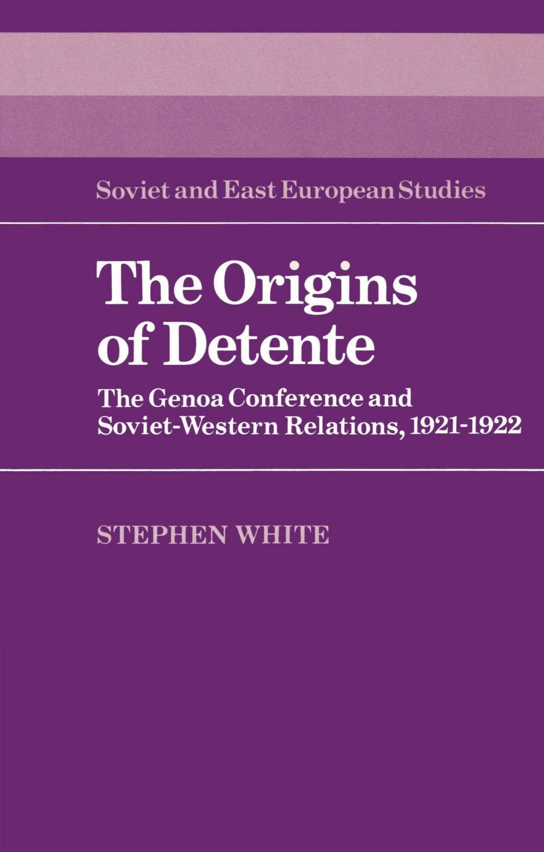 The Origins of Detente: The Genoa Conference and Soviet-Western Relations, 1921–1922
