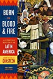 Born in Blood and Fire: A Concise History of Latin America (Fourth Edition)