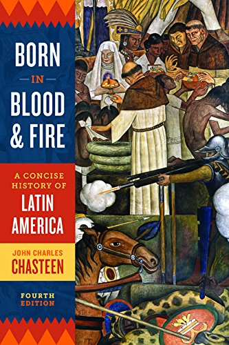 Born in Blood and Fire: A Concise History of Latin America (Fourth Edition) (Born In Blood And Fire 3rd Edition)