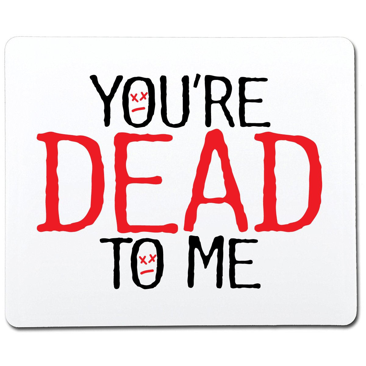 Amazon.com: You're Dead to Me Gift Funny Gag Gift Co-Worker Gift Novelty Mouse Pad Computer Accessory: MP3 Players & Accessories