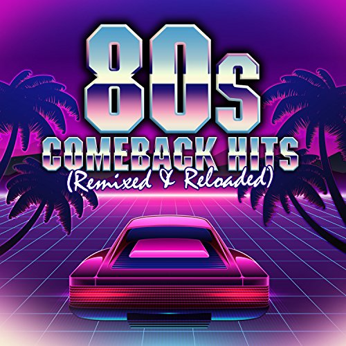 Various Artists - 80s Comeback Hits: Remixed & Reloaded (2017) [WEB FLAC] Download