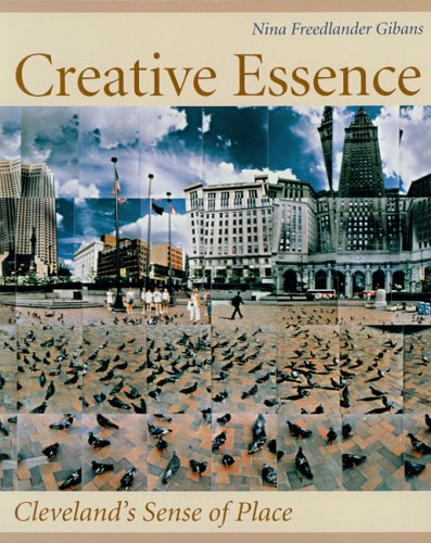 (Creative Essence: Cleveland's Sense of Place (Cleveland Artists Foundations Dialogue))