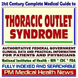 21st Century Complete Medical Guide to Thoracic Outlet Syndrome: Authoritative Government Documents, Clinical References, and Practical Information for Patients and Physicians