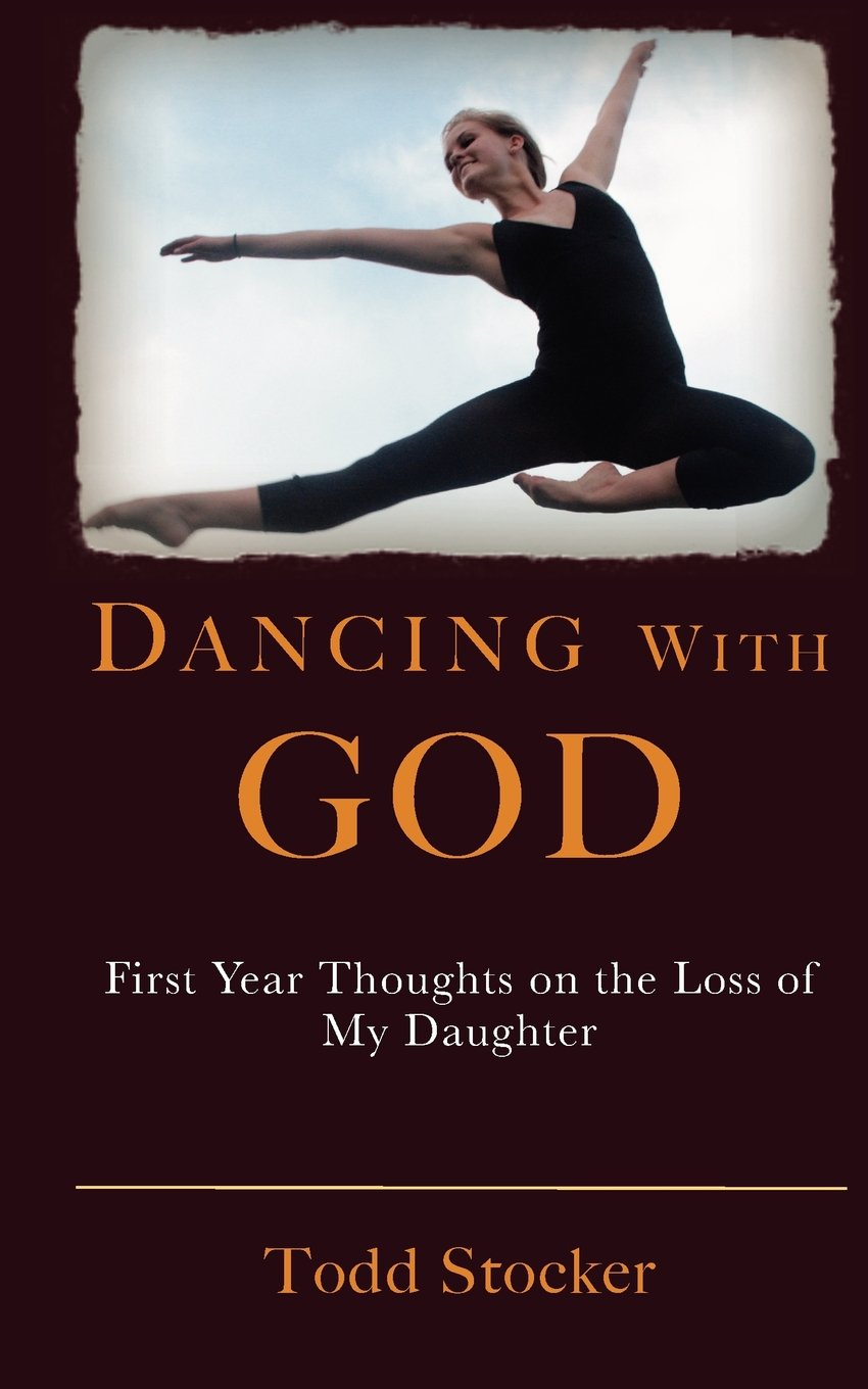 Dancing With God: First Year Thoughts on the Loss of My Daughter pdf