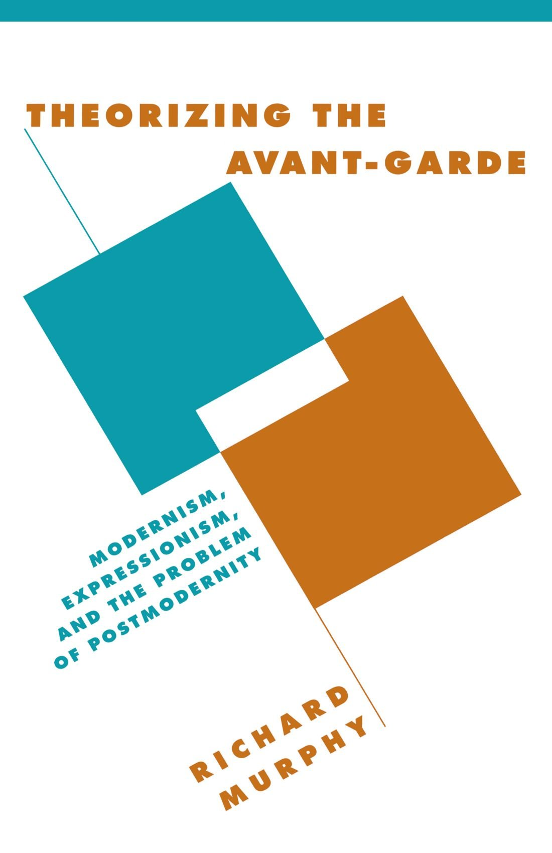 Theorizing the Avant-Garde: Modernism, Expressionism, and the Problem of  Postmodernity (Literature, Culture, Theory): Richard Murphy: 9780521648691:  ...