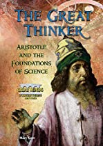 The Great Thinker: Aristotle and the Foundations of Science (Great Minds of Ancient Science and Math)