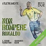 img - for Non rompere - Ronaldo (Atleticamente) book / textbook / text book