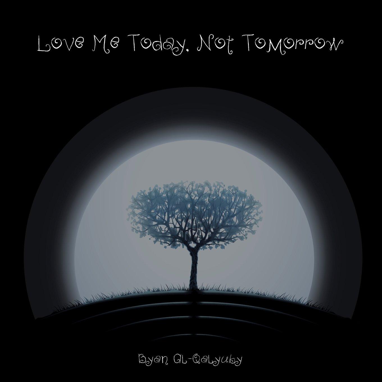 Love Me Today, Not Tomorrow PDF