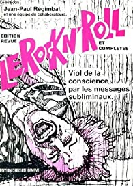 Le rock 'n' roll : Viol de la conscience par les messages subliminaux par Jean-Paul Regimbal